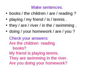 Make sentences. books / the children / are / reading ? playing / my friend /