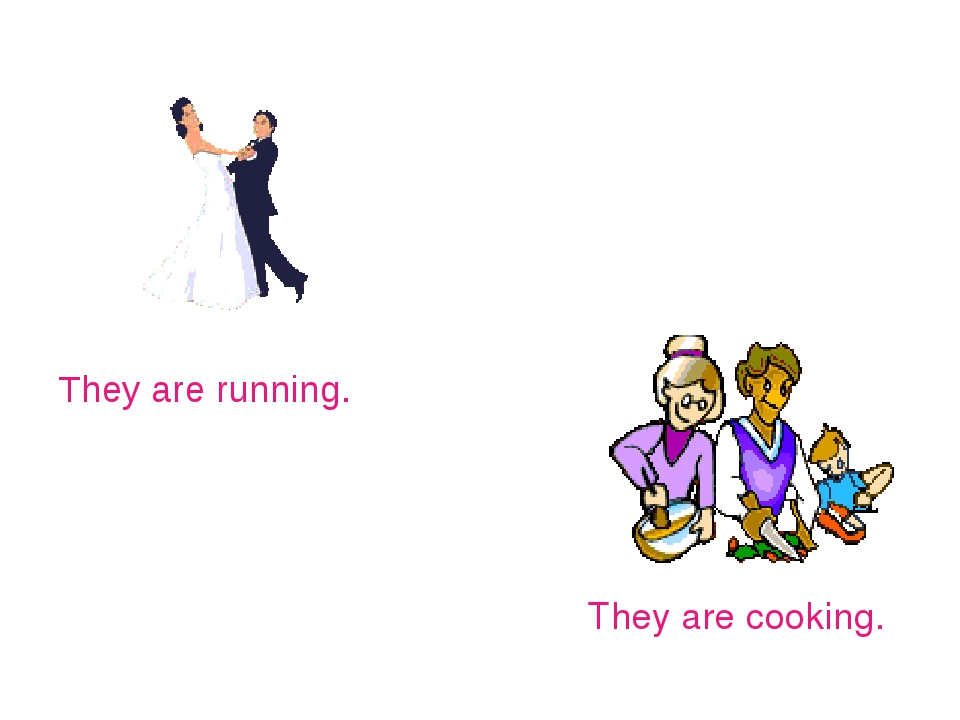 They are running. They are cooking.