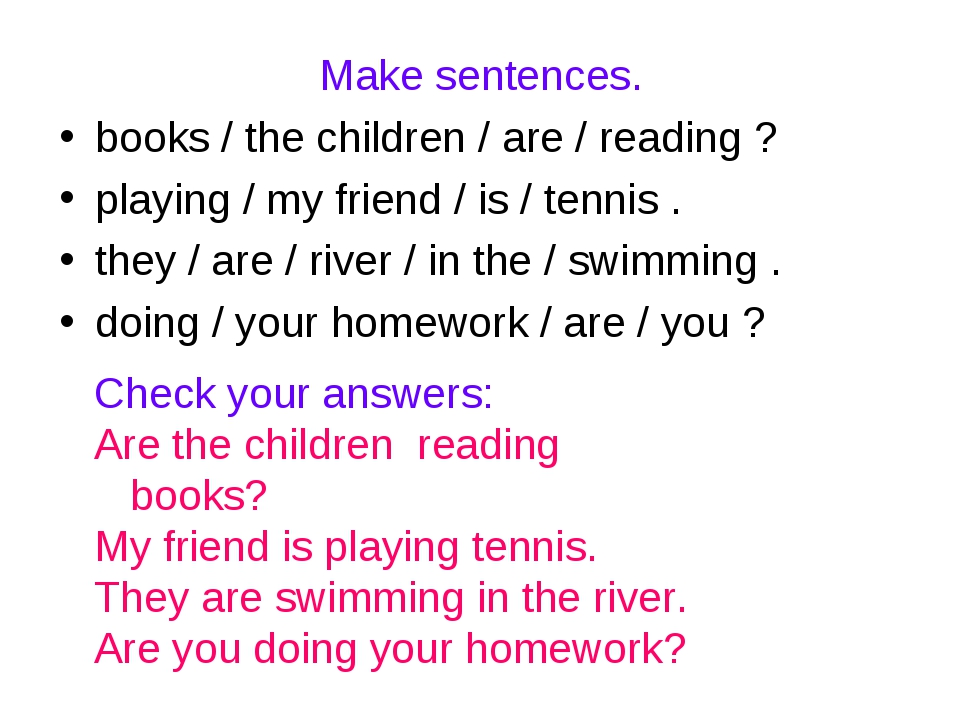 Make sentences. books / the children / are / reading ? playing / my friend /...