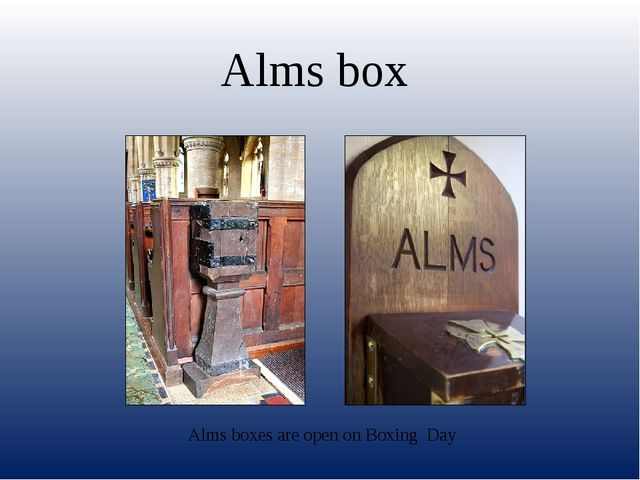 Alms box Alms boxes are open on Boxing Day