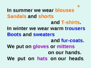 In summer we wear blouses Sandals and shorts and T-shirts. In winter we wear