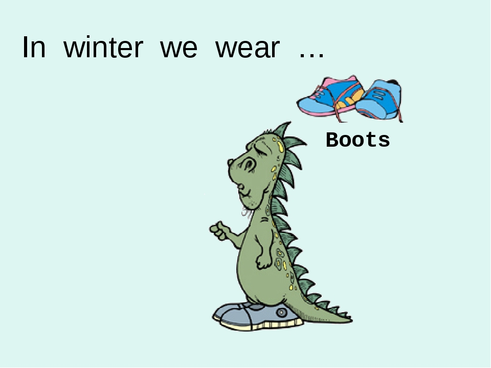 Boots In winter we wear …
