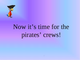 . Now it's time for the pirates' crews!