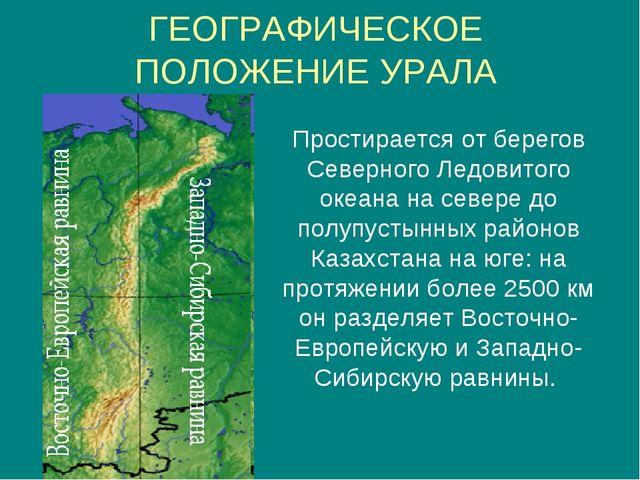 ГЕОГРАФИЧЕСКОЕ ПОЛОЖЕНИЕ УРАЛА Простирается от берегов Северного Ледовитого о...