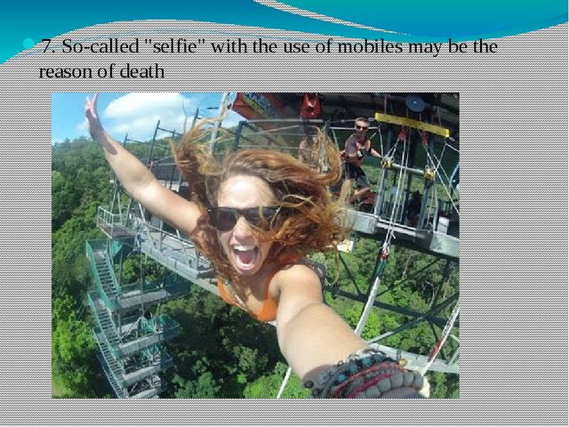 "7. So-called ""selfie"" with the use of mobiles may be the reason of death"