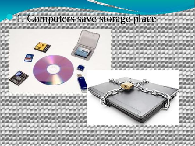1. Computers save storage place