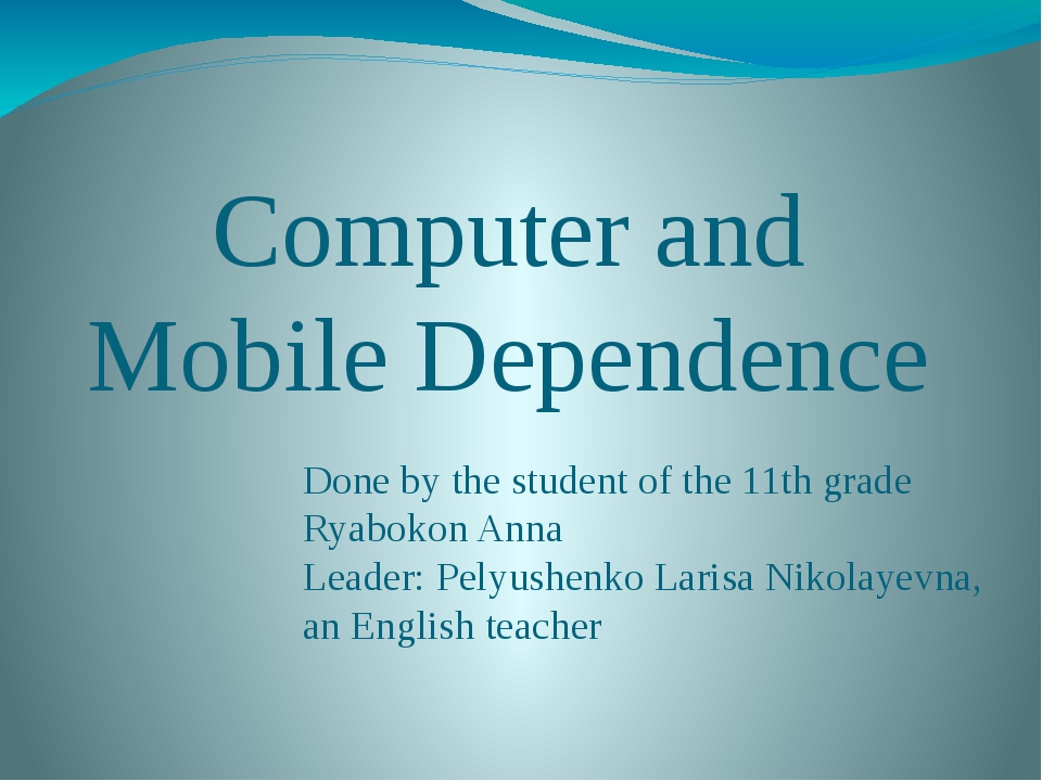 Computer and Mobile Dependence Done by the student of the 11th grade Ryabokon...
