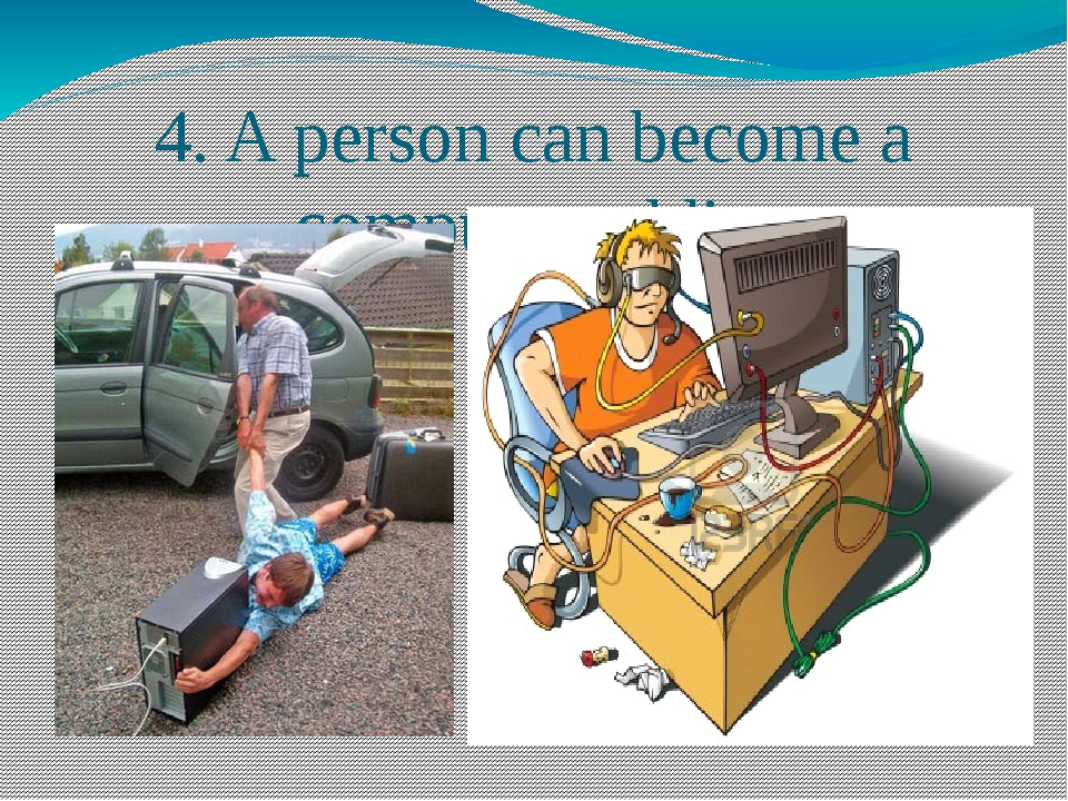 4. A person can become a computer addict