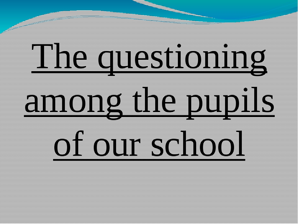 The questioning among the pupils of our school