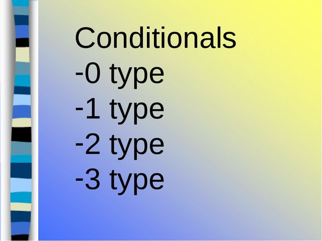 Conditionals 0 type 1 type 2 type 3 type