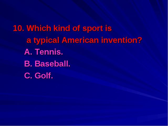 10. Which kind of sport is a typical American invention? A. Tennis. B. Base...