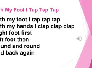 With My Foot I Tap Tap Tap With my foot I tap tap tap With my hands I clap cl