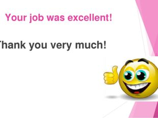 Your job was excellent! Thank you very much!