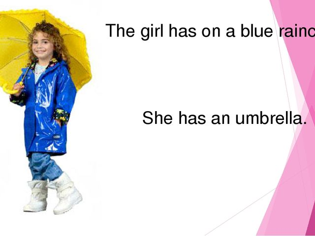 The girl has on a blue raincoat…. She has an umbrella.
