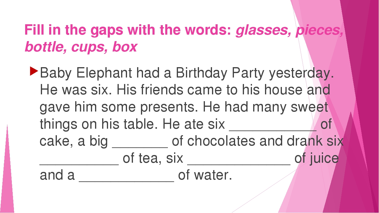 Fill in the gaps with the words: glasses, pieces, bottle, cups, box Baby Elep...