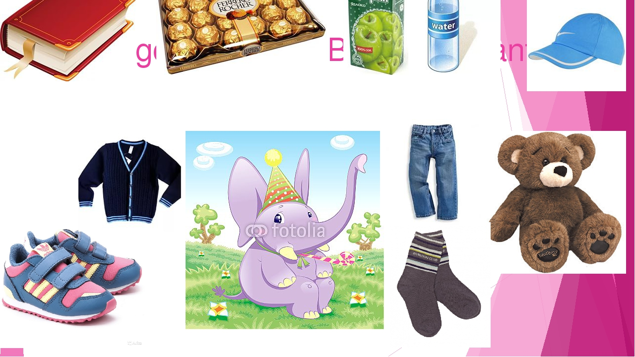 I have got shoes for Baby Elephant.