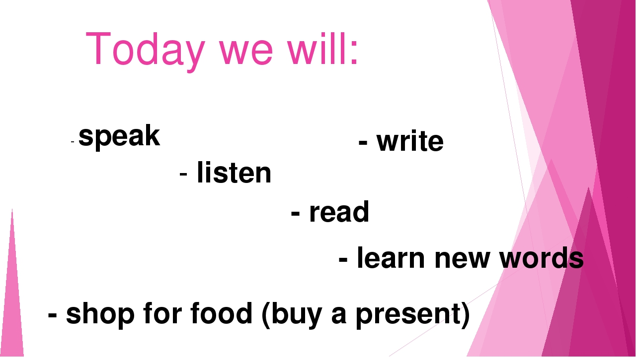 Today we will: - speak - read - listen - learn new words - shop for food (buy...