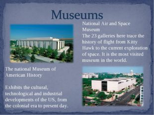 The national Museum of American History Exhibits the cultural, technological