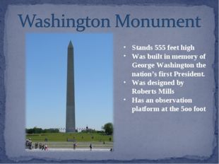 Stands 555 feet high Was built in memory of George Washington the nation's fi