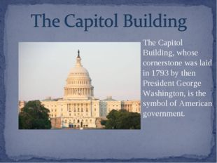 The Capitol Building, whose cornerstone was laid in 1793 by then President Ge