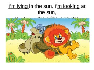 I'm lying in the sun, I'm looking at the sun, I'm lying, I'm lying and I'm lo