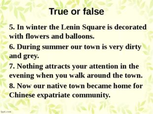 True or false 5. In winter the Lenin Square is decorated with flowers and bal