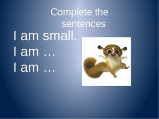 Complete the sentences I am beautiful. I am … I am …
