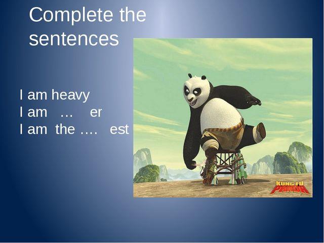 Complete the sentences I am tall I am … er I am the … est