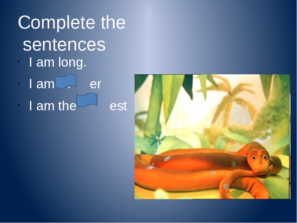 Complete the sentences I am fluffy. I am … I am …