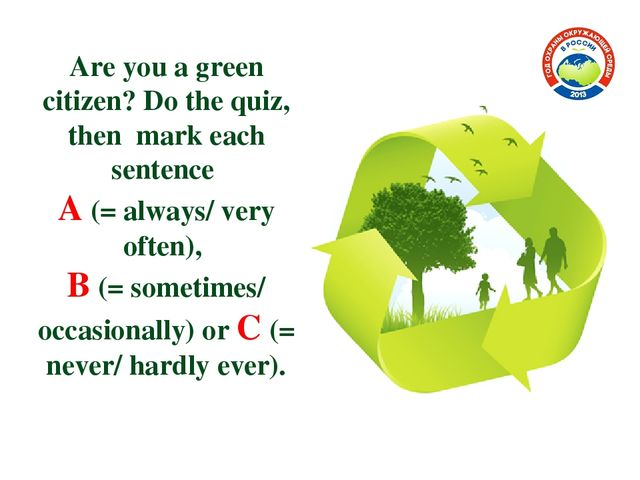 Are you a green citizen? Do the quiz, then mark each sentence A (= always/ ve...