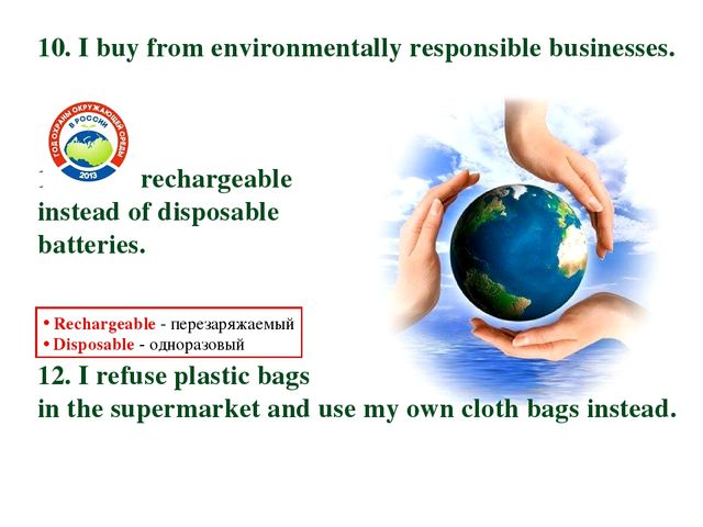 10. I buy from environmentally responsible businesses. 11. I use rechargeable...