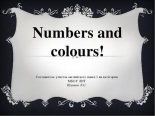 Numbers and colours! Составитель: учитель английского языка 1 кв.категории МБ