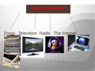 Press Television Radio The Internet