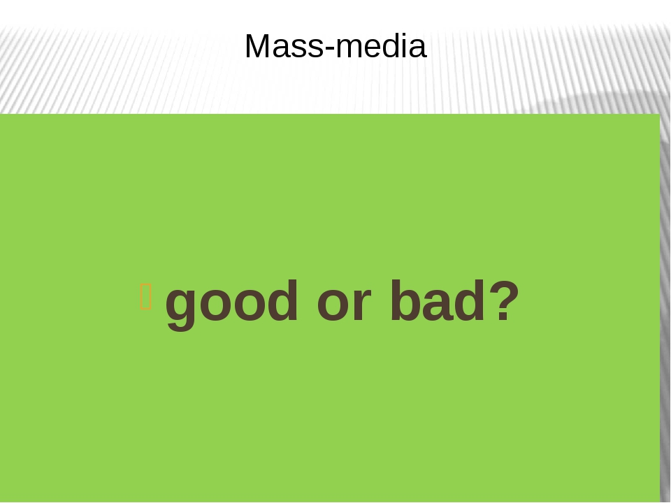 good or bad? Mass-media