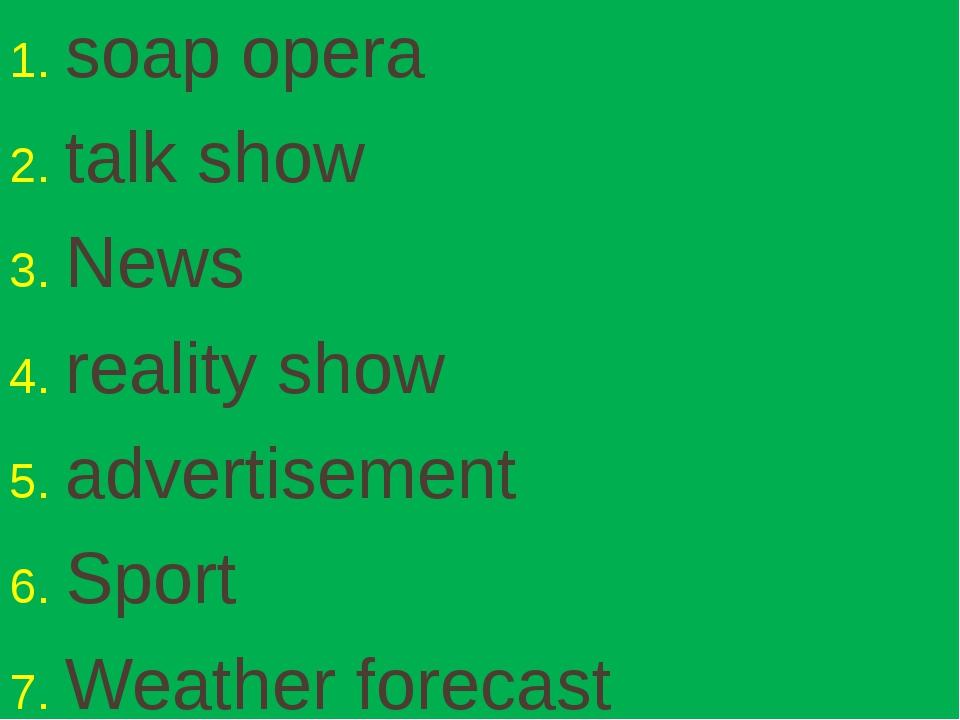 soap opera talk show News reality show advertisement Sport Weather forecast
