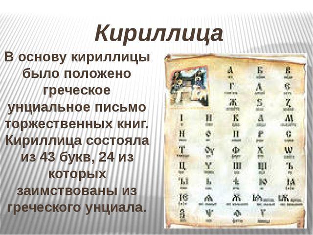 Кириллица В основу кириллицы было положено греческое унциальное письмо торжес...