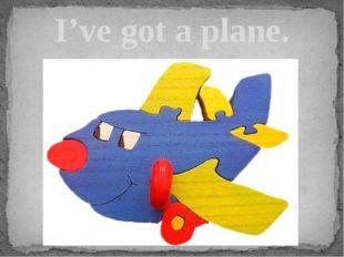 I've got a plane.