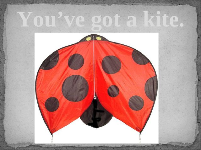 You've got a kite.