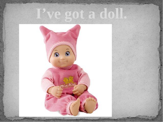 I've got a doll.