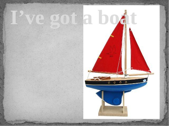 I've got a boat