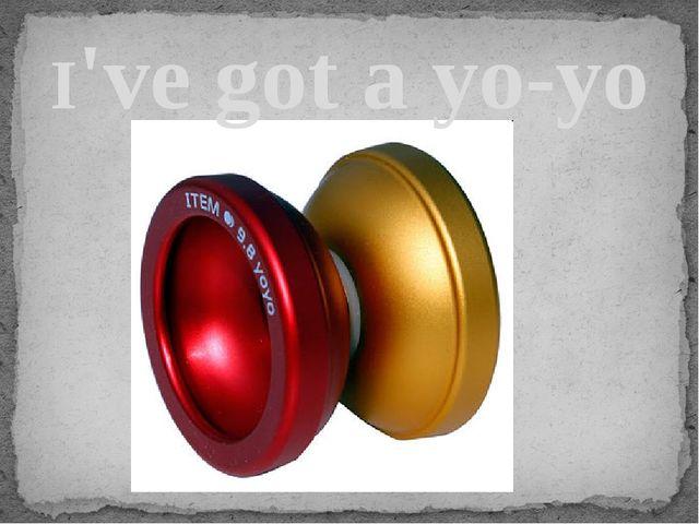 I've got a yo-yo