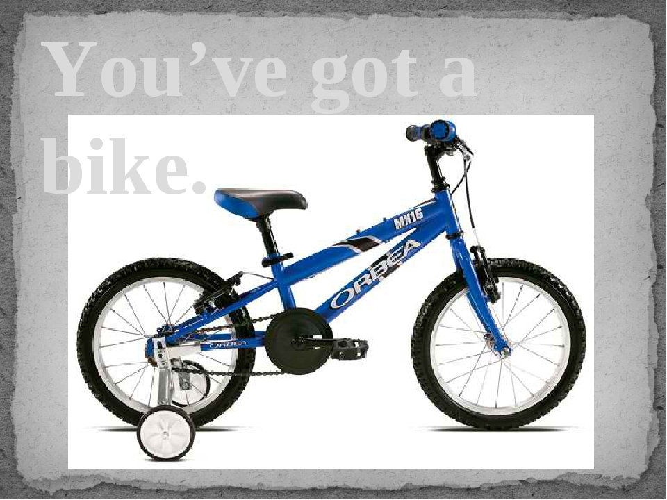 You've got a bike.