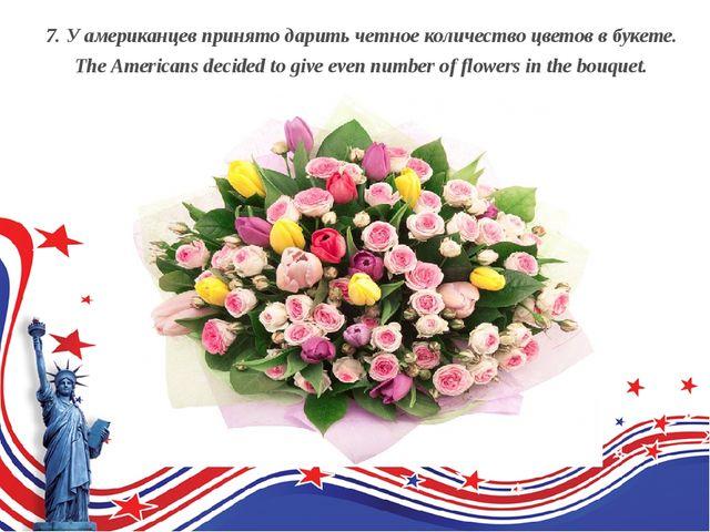 7. У американцев принято дарить четное количество цветов в букете. The Ame...