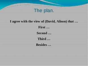 The plan. I agree with the view of (David, Alison) that … First … Second … Th