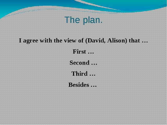 The plan. I agree with the view of (David, Alison) that … First … Second … Th...