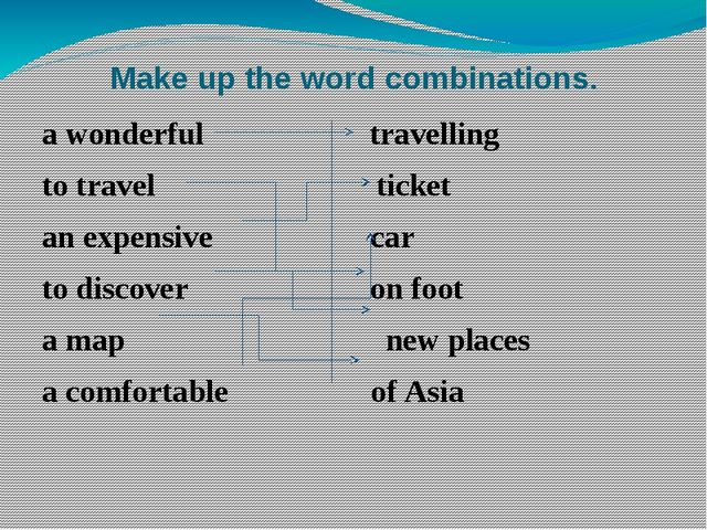 Make up the word combinations. a wonderful travelling to travel ticket an exp...