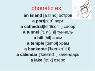 phonetic ex. an island [aɪlənd] остров a port[pɔ:t] порт a cathedral[kə'θi:dr