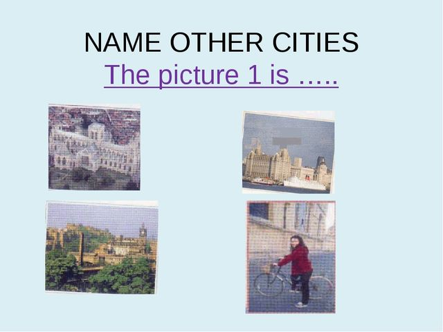 NAME OTHER CITIES The picture 1 is …..