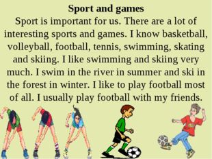 Sport and games Sport is important for us. There are a lot of interesting spo