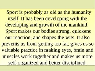 Sport is probably as old as the humanity itself. It has been developing with